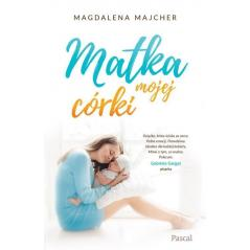 MATKA MOJEJ CÓRKI Magdalena Majcher