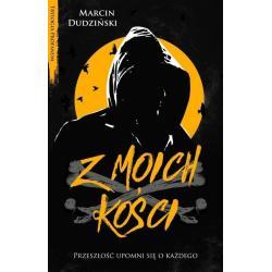 Z MOICH KOŚCI Marcin Dudziński