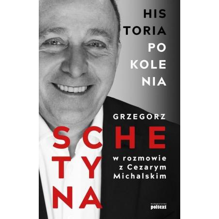 HISTORIA POKOLENIA Grzegorz Schetyna