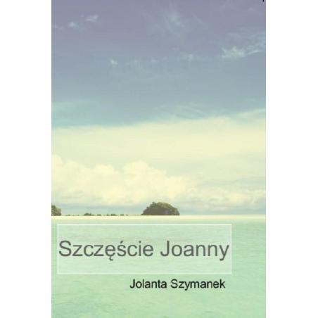 SZCZĘŚCIE JOANNY Jolanta Szymanek