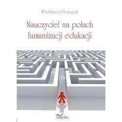 NAUCZYCIEL NA POLACH HUMANIZACJI EDUKACJI Włodzimierz Prokopiuk