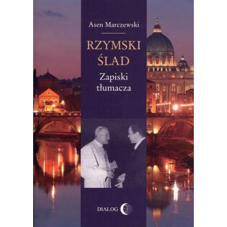 RZYMSKI ŚLAD ZAPISKI TŁUMACZA Asen Marczewski