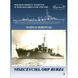 POLSKIE OKRĘTY WOJENE W WIELKIEJ BRYTANII 1939-1945 NISZCZYCIEL ORP BURZA Mariusz Borowiak