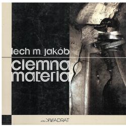 CIEMNA MATERIA Lech M. Jakób