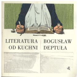 LITERATURA OD KUCHNI  Bogusław Deptuła