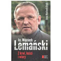 Z KRWI KOŚCI I WIAR. KSIĄDZ WOJCIECH LEMAŃSKI Wojciech Lemański