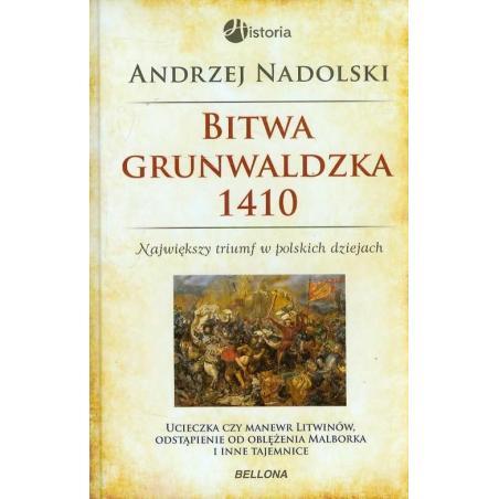 BITWA GRUNWALDZKA 1410 NAJWIĘKSZY TRIUMF W POLSKICH DZIEJACH Andrzej Nadolski