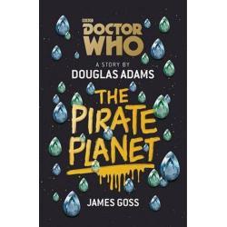 DOCTOR WHO THE PIRATE PLANET Adams Douglas, James Goss