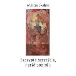 SZCZYPTA SZCZĘŚCIA, GARŚĆ POPIOŁU Marcin Skalski