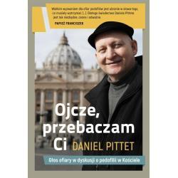OJCZE, PRZEBACZAM CI. GŁOS OFIARY W DYSKUSJI O PEDOFILII W KOŚCIELE Daniel Pittet