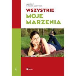 WSZYSTKIE MOJE MARZENIA  Agnieszka Sikorska-Celejewska
