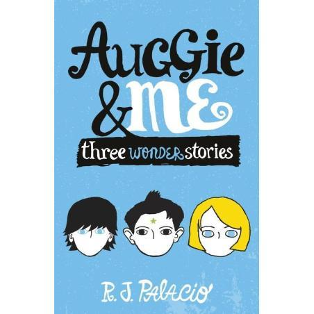 AUGGIE & ME THREE WONDER STORIES R. J. Palacio