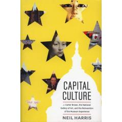CAPITAL CULTURE J. CARTER BROWN, THE NATIONAL GALLERY OF ART., AND THE REINVENTION OF THE MUSEUM EXPERIENCE Neil Harris