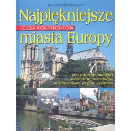 CUDA KONTYNENTÓW NAJPIĘKNIEJSZEMIASTA EUROPY Ewa i Andrzej Kropiwniccy