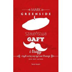 SZALEŃSTWA GAFY I TRAFY Mark Greenside