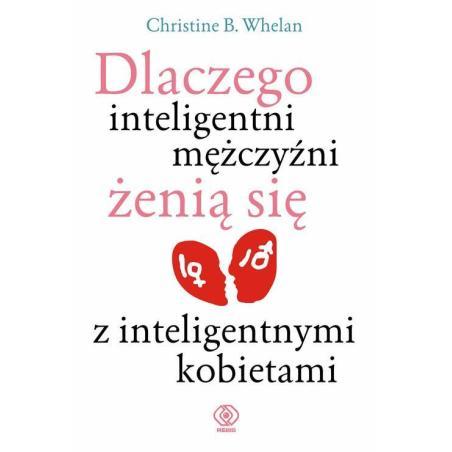 DLACZEGO INTELIGENTNI MĘŻCZYŹNI ŻENIĄ SIĘ Z INTELIGENTNYMI KOBIETAMI Christine B. Whelan