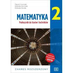 MATEMATYKA 2 PODRĘCZNIK DO LICEÓW I TECHNIKÓW ZAKRES ROZSZERZONY Marcin Kurczab, Elżbieta Kurczab, Elżbieta Świda