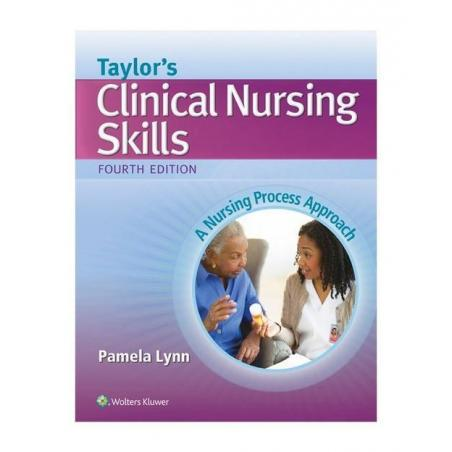 TAYLOR'S CLINICAL NURSING SKILLS 4E A NURSING PROCESS APPROACH Pamela Lynn