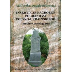 INSKRYPCJE NAGROBNE POGRANICZA POLSKO-UKRAIŃSKIEGO STUDIUM GENOLOGICZNE Agnieszka Dudek-Szumigaj