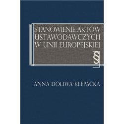STANOWIENIE AKTÓW USTAWODAWCZYCH W UNII EUROPEJSKIEJ Anna Doliwa-Klepacka