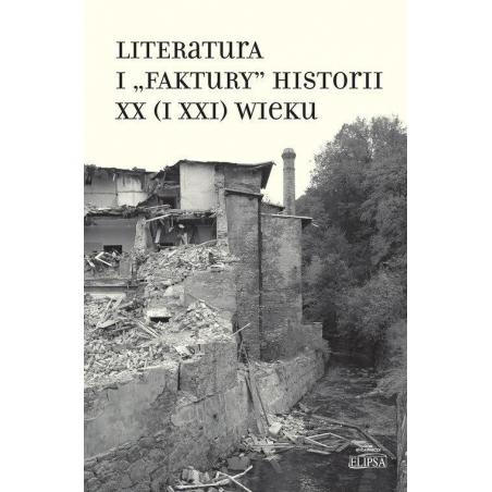 "LITERATURA I ""FAKTURY"" HISTORII XX (I XXI) WIEKU"