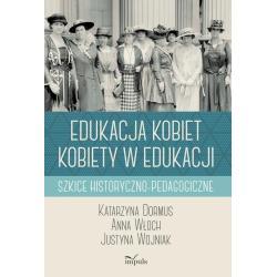 EDUKACJA KOBIET KOBIETY W EDUKACJI SZKICE HISTORYCZNO-PEDAGOGICZNE Katarzyna Dormus
