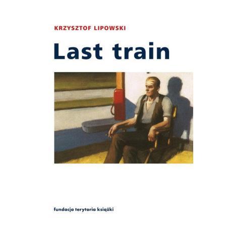 LAST TRAIN OPOWIADANIA I ESEJE Krzysztof Lipowski
