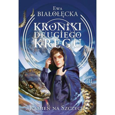 KRONIKI DRUGIEGO KRĘGU 3 KAMIEŃ NA SZCZYCIE Ewa Białołęcka