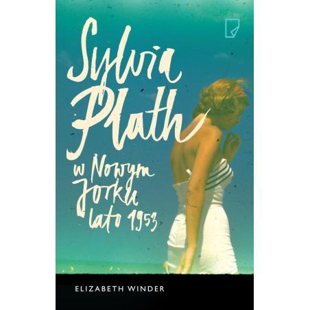 SYLVIA PLATH W NOWYM JORKU LATO 1953  Elizabeth Winder