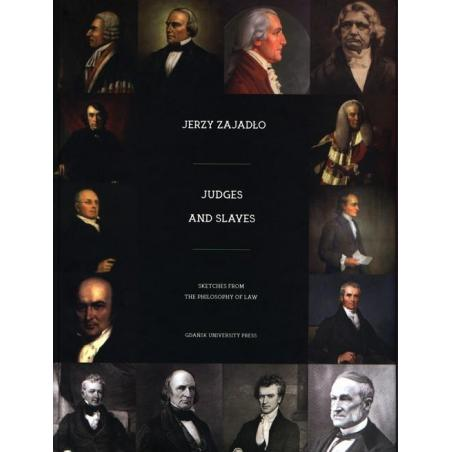 JUDGES NAD SLAVES. SKETCHES FROM THE PHILOSOPHY OF LAW Jerzy Zajadło