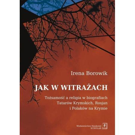 JAK W WITRAŻACH TOŻAMOŚĆ A RELIGIA W BIOGRAFIACH TATARÓW KRYMSKICH, ROSJAN I POLAKÓW NA KRYMIE Irena Borowik
