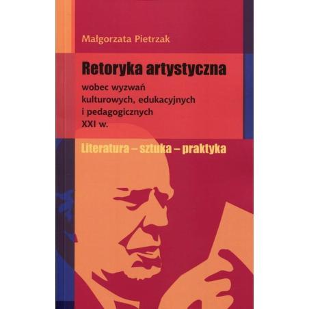 RETORYKA ARTYSTYCZNA WOBEC WYZWAŃ KULTUROWYCH EDUKACYJNYCH I PEDAGOGICZNYCH XXI W Małgorzata Pietrzak