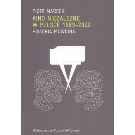 KINO NIEZALEŻNE W POLSCE 1989-2009 HISTORIA MÓWIONA Piotr Marecki