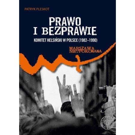 PRAWO I BEZPRAWIE KOMITET HELSIŃSKI W POLSCE (1982–1990) Patryk Pleskot