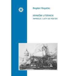 KRAKÓW LITERACKI IMPRESJE I LISTY DO POETEK Bogdan Rogatko