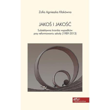 JAKOŚ I JAKOŚĆ Zofia Agnieszka Kłakówna