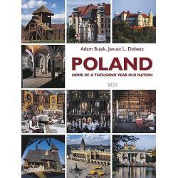 POLAND HOME OF A THOUSAND YEAR OLD NATION Adam Bujak, Janusz L. Dobesz