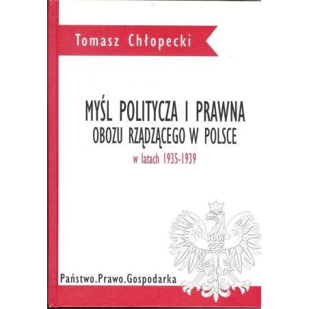 MYŚL POLITYCZNA I PRAWNA OBOZU RZĄDZĄCEGO W POLSCE W LATACH 1935-1939 Tomasz Chłopecki