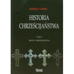 HISTORIA CHRZEŚCIJAŃSTWA 6 KRYZYS CHRZEŚCIJAŃSTWA Warren H. Carroll