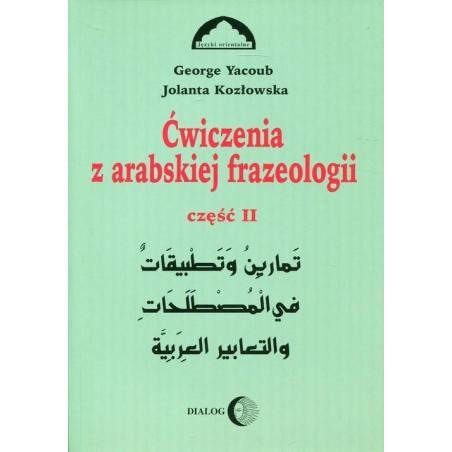 ĆWICZENIA Z ARABSKIEJ FRAZEOLOGII 2 Jolanta Kozłowska, George Yacoub