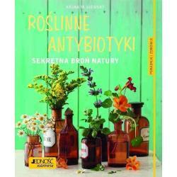 ROŚLINNE ANTYBIOTYKI SEKRETNA BROŃ NATURY Aruna M. Siwert