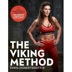 THE VIKING METHOD YOUR NORDIC FITNESS AND DIET PLAN FOR WARRIOR STRENGTH IN MIND AND BODY Svava Sigbertsdottir