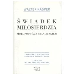 ŚWIADEK MIŁOSIERDZIA MOJA PODRÓŻ Z FRANCISZKIEM Kasper Walter
