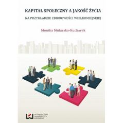 KAPITAŁ SPOŁECZNY A JAKOŚĆ ŻYCIA NA PRZYKŁADZIE ZBIOROWOŚCI WIELKOMIEJSKIEJ  Monika Mularska-Kucharek