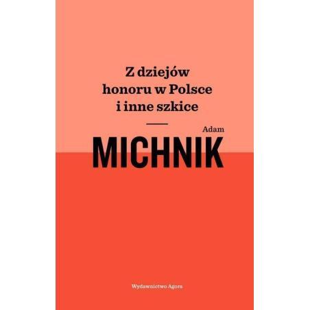 Z DZIEJÓW HONORU W POLSCE I INNE SZKICE Adam Michnik