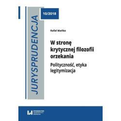 JURYSPRUDENCJA 10 W STRONĘ KRYTYCZNEJ FILOZOFII ORZEKANIA Rafał Mańko