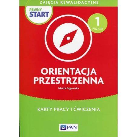 PEWNY START ORIENTACJA PRZESTRZENNA POZIOM 1 KARTY PRACY I ĆWICZENIA ZAJĘCIA REWALIDACYJNE Marta Pągowska