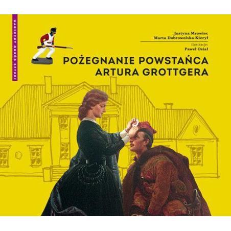 POŻEGNANIE POWSTAŃCA ARTURA GROTTGERA Marta Dobrowolska-Kierył, Justyna Mrowiec