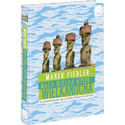 MAŁA WIELKA WYSPA WIELKANOCNA W POSZUKIWANIU ROZWIĄZANIA JEDNEJ Z NAJBARDZIEJ INTRYGUJĄCYCH ZAGADEK ŚWIATA Marek Fiedler