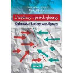 URZĘDNICY I PRZEDSIĘBIORCY KULTUROWE BARIERY WSPÓŁPRACY Beata Glinka, Przemysław Hensel
